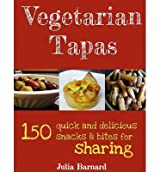 [ VEGETARIAN TAPAS: 150 QUICK AND DELICIOUS SNACKS AND BITES FOR SHARING ] BY Barnard, Julia ( Author ) [ 2012 ] Paperback