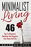 Minimalist Living: 46 Tips To Downsize, Declutter And Organize Your Home And Life