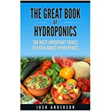 The Great Book of Hydroponics: A Simple Step by Step Tutorial on How To Build Your Own Hydroponic System at Home