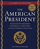 The American President: Detailed Biographies, Historical Timelines From George Washington to Donald Trump