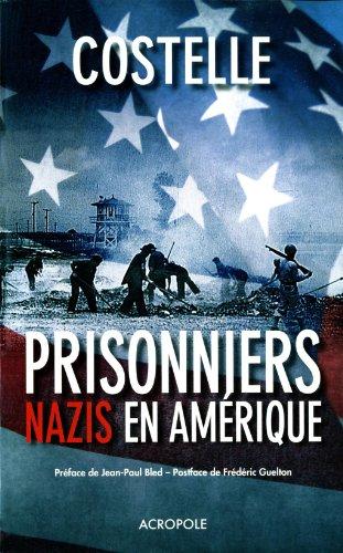 Prisonniers nazis en Amérique par Daniel COSTELLE