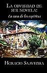 La casa de los espíritus de Isabel Allende: La obviedad de ser novela par Horacio Gabriel Saavedra Castillo