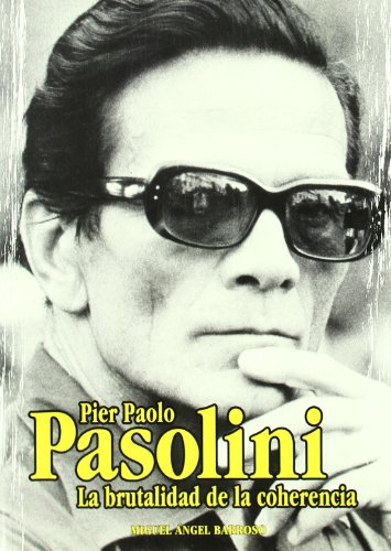 Descargar Libro Pier Paolo Pasolini.: La brutalidad de la coherencia. (Cine) de Miguel Ángel Barroso