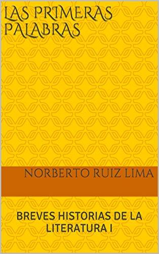 LAS PRIMERAS PALABRAS: BREVES HISTORIAS DE LA LITERATURA I por NORBERTO RUIZ LIMA