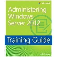 Training Guide: Administering Windows Server 2012 (Microsoft Press Training Guide) by Orin Thomas (2013-06-06)