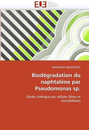 Biodégradation du naphtalène par Pseudomonas sp.: Etude cinétique par cellules libres et immobilisées (Omn.Univ.Europ.) par Mahmoud Abouseoud
