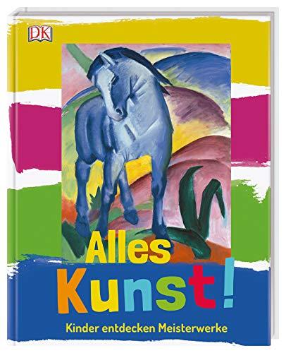 Alles Kunst!: Kinder entdecken Meisterwerke. Mit einem Vorwort vom MPZ (Museumspädagogisches Zentrum)