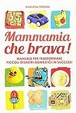 Scarica Libro Mammamia che brava Manuale per trasformare piccoli disastri domestici in successi (PDF,EPUB,MOBI) Online Italiano Gratis