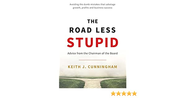 The road less stupid advice from the chairman of the board ebook the road less stupid advice from the chairman of the board ebook keith j cunningham amazon kindle store fandeluxe Choice Image