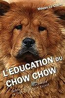 L'EDUCATION DU CHOW CHOW: Toutes les astuces pour un Chow Chow bien éduqué