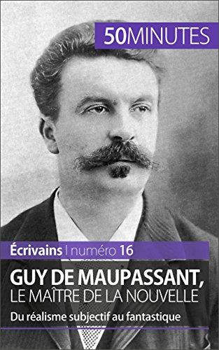 Guy de Maupassant, le matre de la nouvelle: Du ralisme subjectif au fantastique (crivains t. 16)