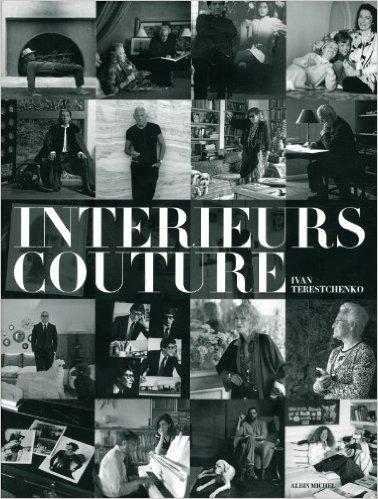 Intrieurs couture-les intrieurs privs d'Alai, Armani, Chanel, Louboutin, Saint Laurent... de Ivan Terestchenko ( 2 octobre 2013 )