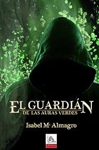 El Guardián de las auras verdes par  Isabel Mª Almagro