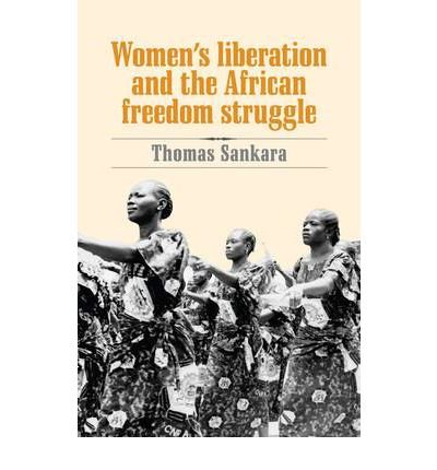[(Women's Liberation and the African Freedom Struggle)] [Author: Thomas Sankara] published on (November, 2007)