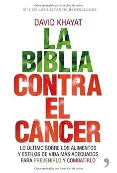 La biblia contra el cáncer: Lo último sobre los alimentos y estilos de vida más adecuados para prevenirloLa biblia contra el cáncer de [Khayat, David, Khayat,  David]