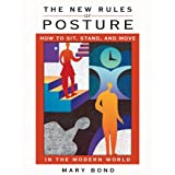 The New Rules of Posture: How to Sit, Stand, and Move in the Modern World by Mary Bond (2006-11-29)