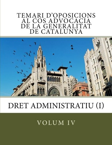 volum IV Temari d'oposicions Cos Advocacia Generalitat Catalunya: Dret Administratiu I: Volume 4 (Temari d'oposicions Cos d'Advocacia de la Generalitat de Catalunya)