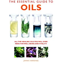 The Essential Guide to Oils: All the Healing Oils You Will Ever Need for Well-being and Vitality