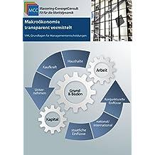 Makroökonomie transparent vermittelt: VWL Grundlagen für Managemententscheidungen (MCC Wirtschaft eBooks 31)