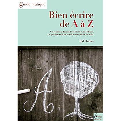 Bien écrire de A à Z: Guide pratique