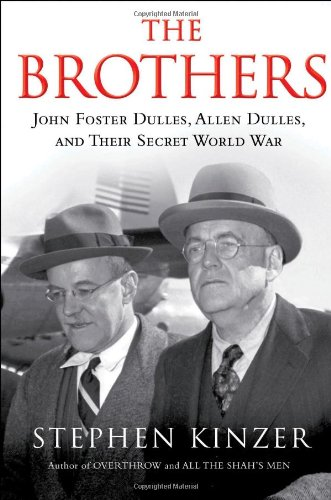 The Brothers: John Foster Dulles, Allen Dulles, and Their Secret World War: John Foster Dulles, Allen Dulles, and Their Secret World War