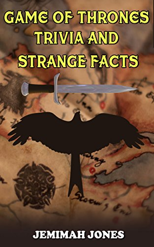 GAME OF THRONES TRIVIA AND STRANGE FACTS (English Edition)