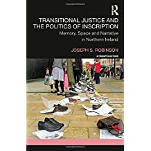 Transitional Justice and the Politics of Inscription: Memory, Space and Narrative in Northern Ireland