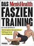 Das Men's Health Faszientraining: Mehr Beweglichkeit, Dynamik & Power: 160 Übungen für ein starkes Bindegewebe (German Edition)
