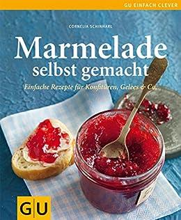 Marmelade selbst gemacht (GU einfach clever selbst gemacht) von [Schinharl, Cornelia]