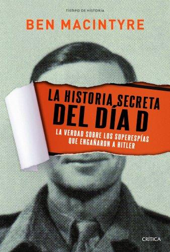 La historia secreta del Día D: La verdad sobre los superespías que engañaron a Hitler por Ben Macintyre