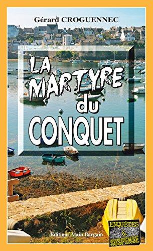 La martyre du Conquet: Mystérieuses disparitions à la pointe bretonne (ENQUETES ET SUS) par Gérard Croguennec