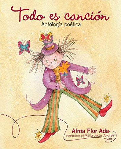Todo Es Cancion: Antologia Poetica por Alma Flor Ada