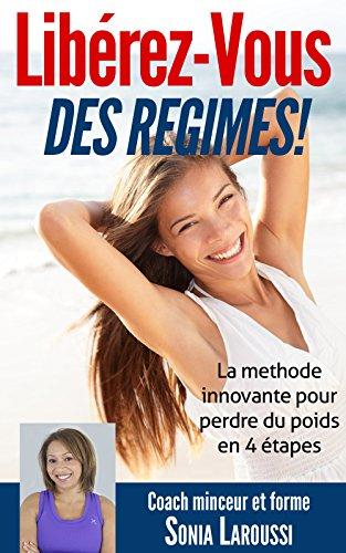 Libérez-vous des régimes!: La méthode innovante pour perdre du poids en 4 étapes.