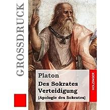 Des Sokrates Verteidigung (Großdruck): (Apologie des Sokrates)