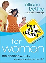 God Allows U-Turns for Women: The Choices We Make Change the Story of Our Life by Allison Bottke (2006-03-01)