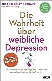 Die besten Depression Bücher - Die Wahrheit über weibliche Depression: Warum sie nicht Bewertungen