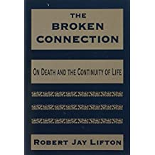 The Broken Connection: On Death and the Continuity of Life by Author Robert Jay Lifton (1996-04-01)