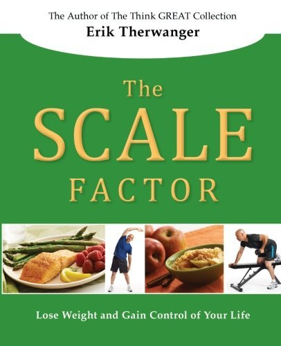the-scale-factor-lose-weight-and-gain-control-of-your-life-the-think-great-collection-volume-5-by-er