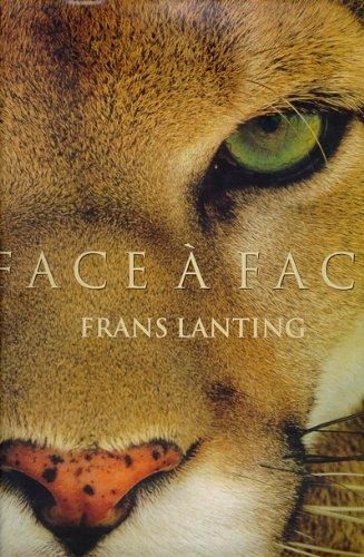 FACE A FACE. Dans l'intimité du monde animal par Frans Lanting