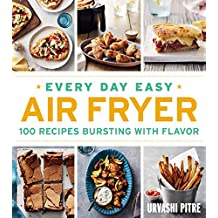Every Day Easy Air Fryer: 100 Recipes Bursting with Flavor (English Edition)