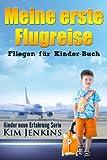 Meine erste Flugreise: Fliegen für Kinder-Buch