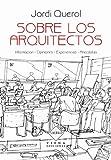 Sobre los arquitectos: Información, opiniones, experiencias, anécdotas (Sinergia)