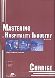 Mastering the hospitality industry in English : Corrigé, hôtellerie, restauration