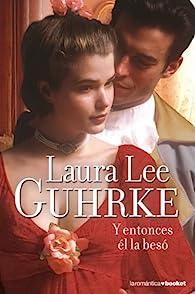 Y entonces él la besó par Laura Lee Guhrke
