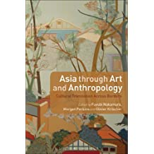 Asia through Art and Anthropology: Cultural Translation Across Borders by Fuyubi Nakamura (2013-10-10)