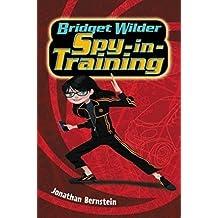 By Bernstein, Jonathan ( Author ) [ Bridget Wilder: Spy-In-Training By Sep-2015 Hardcover