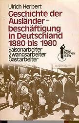 Geschichte der Ausländerbeschäftigung in Deutschland. Saisonarbeiter - Zwangsarbeiter - Gastarbeiter