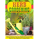 Herb Gardening: Discover And Learn These Top 9 Benefits Of Growing Herbal Plants For Your Health And To Combat Illnesses (herb gardening, herb gardening ... indoor gardening) (English Edition)
