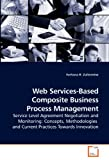 Web Services-Based Composite Business Process Management: Service Level Agreement Negotiation and Monitoring: Concepts, Methodologies and Current Practices Towards Innovation