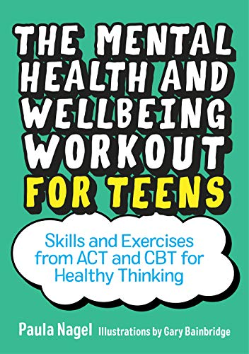 The Mental Health and Wellbeing Workout for Teens: Skills and Exercises from ACT and CBT for Healthy Thinking (English Edition)